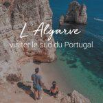Que faire en Algarve ? Visiter le Sud du Portugal